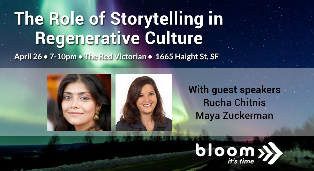 Bloom Bay Area hosts: The Role of Storytelling in Regenerative Culture, April 26